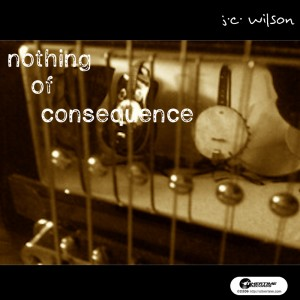 Nothing Of Consequence - J.C. Wilson